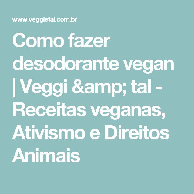Como fazer desodorante vegan | Veggi & tal - Receitas veganas, Ativismo e Direitos Animais