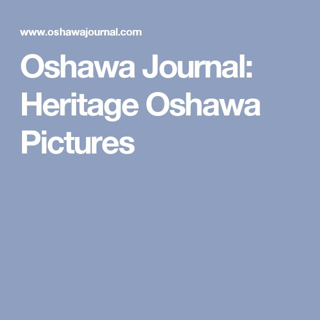 Oshawa Journal: Heritage Oshawa Pictures