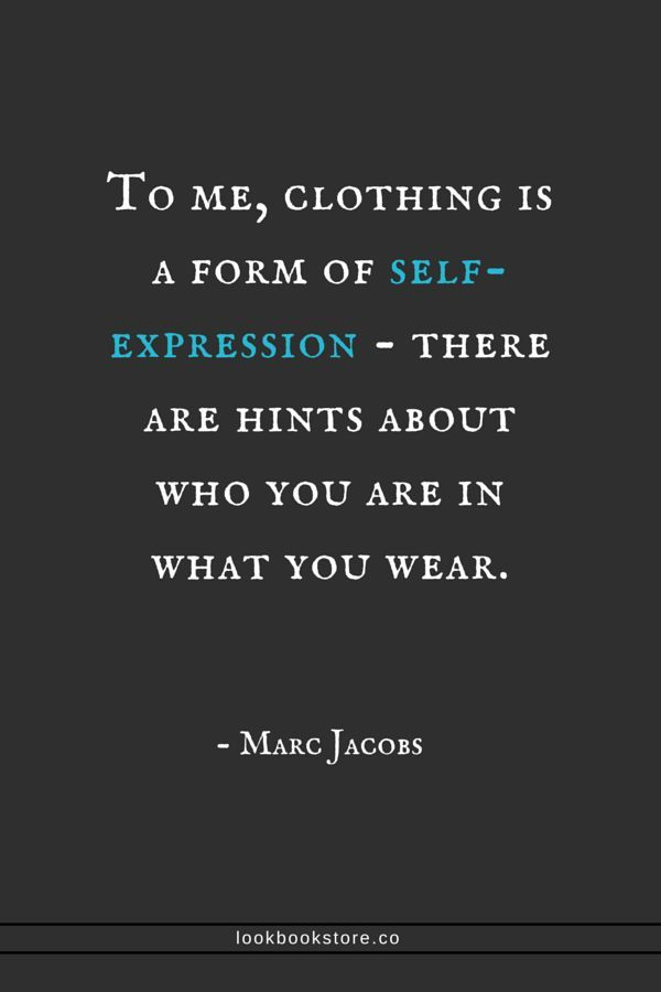 To me, clothing is a form of self-expression - there are hints about who you are in what you wear. - Marc Jacobs   Lookbook Store Fashion Quotes