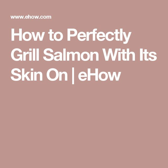 How to Perfectly Grill Salmon With Its Skin On | eHow