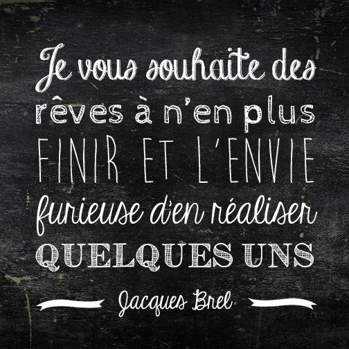 « Ce qui compte dans une vie ce n'est pas la durée d'une vie, c'est l'intensité d'une vie ... » de Jacques Brel