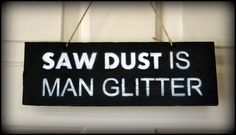 Saw Dust is Man Glitter Sign, Door Sign, Man Cave Decor, Home Decor for Men, Sign, Home Decor Sign, Wall Art, Fathers Day Gift, Gift for Men by PricklyPaw on Etsy https://www.etsy.com/listing/236829349/saw-dust-is-man-glitter-sign-door-sign