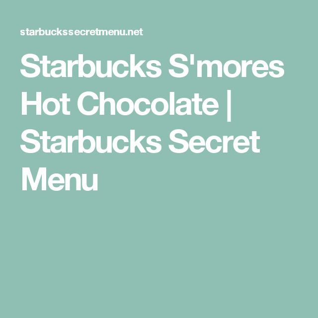 Starbucks S'mores Hot Chocolate | Starbucks Secret Menu