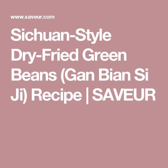 Sichuan-Style Dry-Fried Green Beans (Gan Bian Si Ji) Recipe | SAVEUR