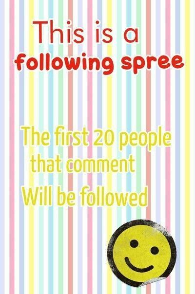 only the first 20 people and the people who follow me will be followed!! Sorry if it takes awhile to follow