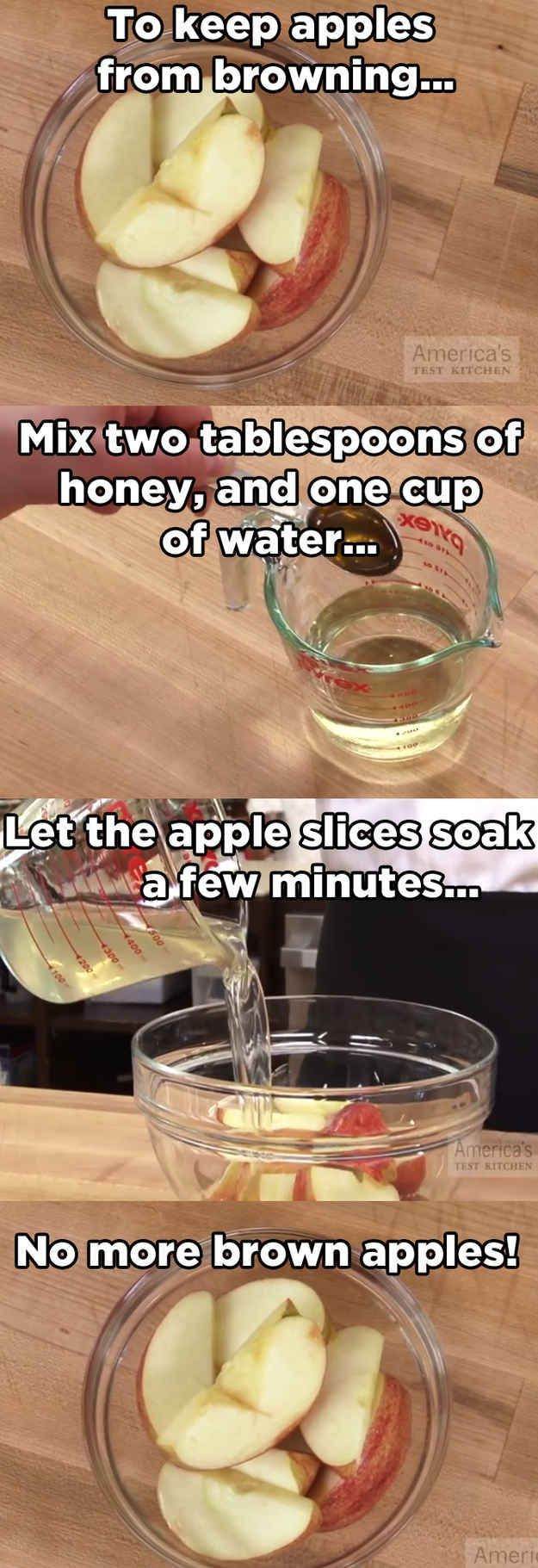 Heres how to keep sliced apples from turning brown after youve cut into them:   14 Fruit Hacks That Will Make Your Life More Delicious.