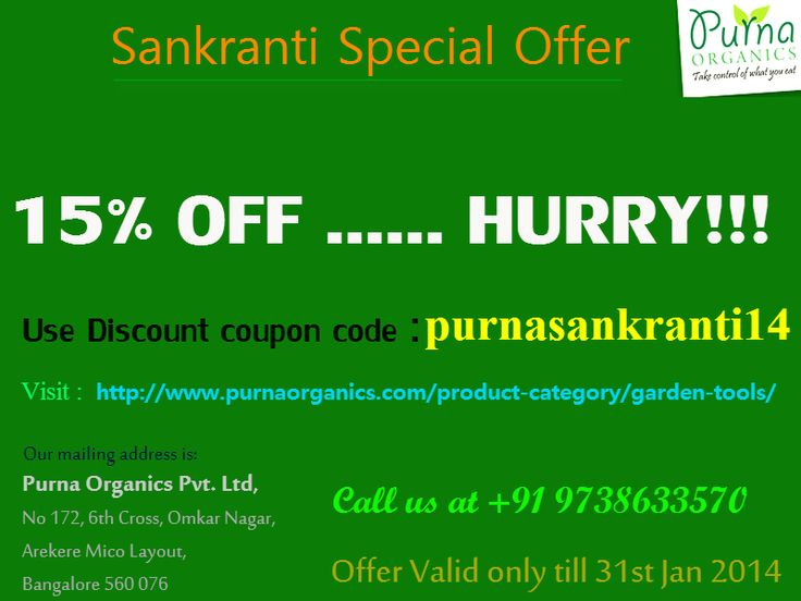 We are offering up to 15% discount on all our Garden supplies to make this Sankranti a special.      Visit www.purnaorganics.com   .Use Coupon Code : purnasankranti14   .Offer Valid only till 31st Jan 2014.      Do not miss this wonderful opportunity, just HURRY!!!!