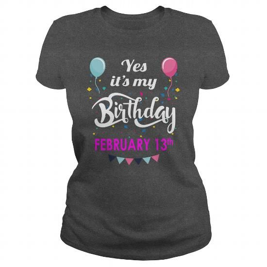 Make this funny birthday in month gift saying  February 13 Shirt February 13 TShirt February 13 born February 13 Tshirts February 13 born on February 13 Shirts February 13 Hoodie Sunfrog Guys ladies tees Hoodie Sweat Vneck Shirt for Men and women  as a great for you or someone who born in February Tee Shirts T-Shirts Legging Mug Hat Zodiac birth gift