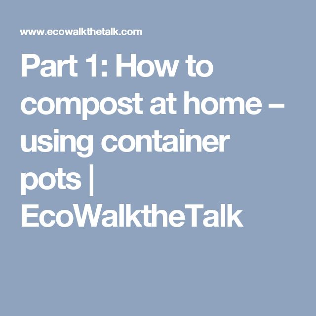 Part 1: How to compost at home – using container pots | EcoWalktheTalk