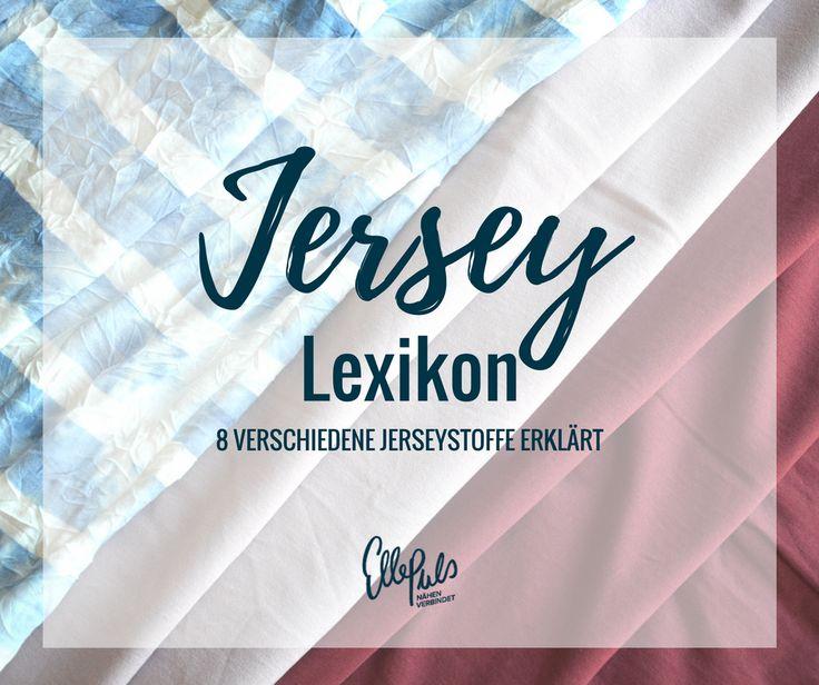 Was ist Jersey? Welche Jerseystoffe gibt es? Diese Fragen beantwortet das Stofflexikon Jersey. 8 verschiedene Jerseys werden erklärt.