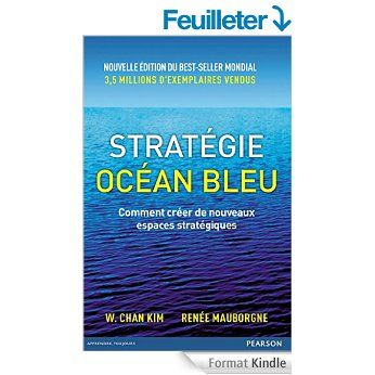 Stratégie Océan Bleu: Comment créer de nouveaux espaces stratégiques eBook: W.Chan Kim, Renée Mauborgne, Larry Cohen, Michel Le Séac'h: Amazon.fr: Boutique Kindle