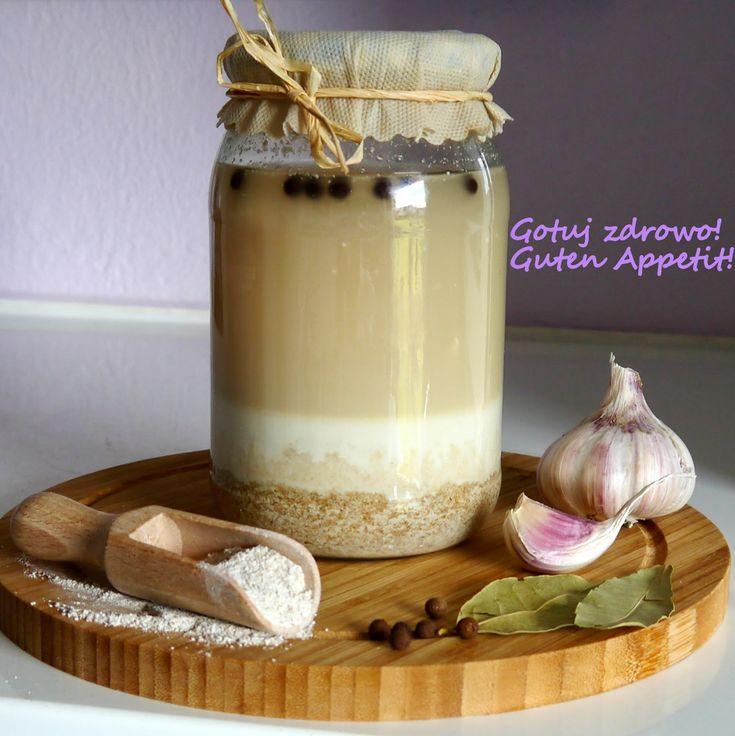 Gotuj zdrowo!Guten Appetit!: Zakwas na żur - niezawodny i jego właściwości zdrowotne
