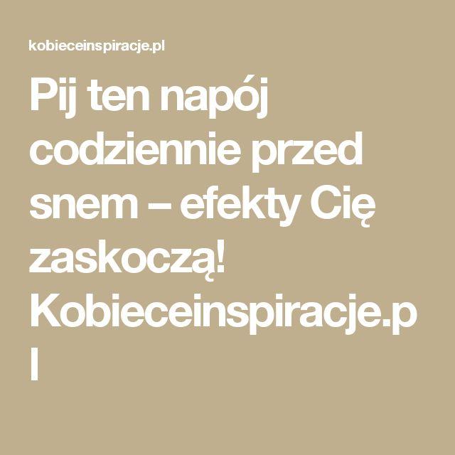 Pij ten napój codziennie przed snem – efekty Cię zaskoczą! Kobieceinspiracje.pl
