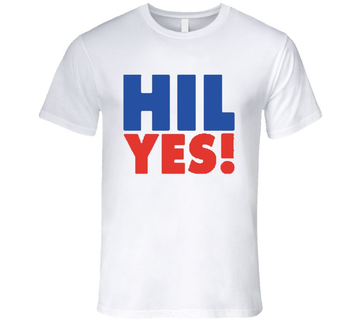 Hil Yes Hillary Clinton Presidential Campaign T Shirt
