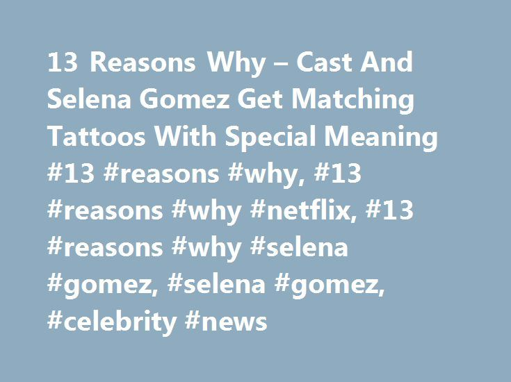 13 Reasons Why – Cast And Selena Gomez Get Matching Tattoos With Special Meaning #13 #reasons #why, #13 #reasons #why #netflix, #13 #reasons #why #selena #gomez, #selena #gomez, #celebrity #news http://omaha.remmont.com/13-reasons-why-cast-and-selena-gomez-get-matching-tattoos-with-special-meaning-13-reasons-why-13-reasons-why-netflix-13-reasons-why-selena-gomez-selena-gomez-celebrity-news/  # 13 Reasons Why Cast And Selena Gomez Get Matching Tattoos With Special Meaning 13 Reasons Why is…