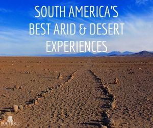 South-America-Best-Arid-and-Desert-Experiences