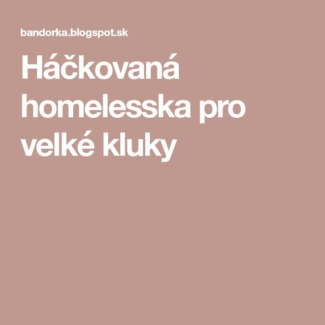 Háčkovaná homelesska pro velké kluky