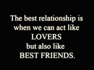 Seriously, Eric and I were just talking about this. He said we are best friends and would always be but we have the added bonus of also being romantic partners. :)