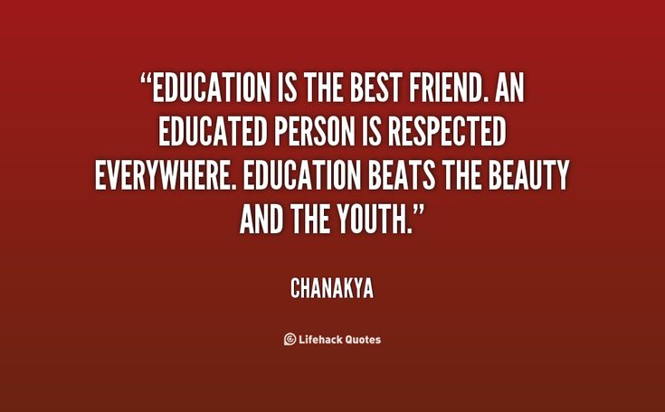 Education is the best friend. An educated person is respected everywhere. Educat…