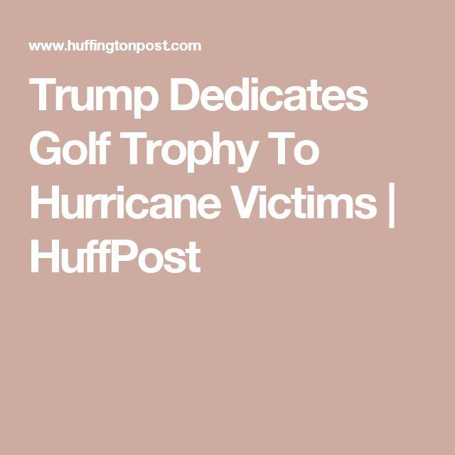 Trump Dedicates Golf Trophy To Hurricane Victims | HuffPost