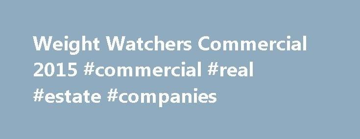 Weight Watchers Commercial 2015 #commercial #real #estate #companies http://commercial.nef2.com/weight-watchers-commercial-2015-commercial-real-estate-companies/  #weight watchers commercial # Weight Watchers Commercial 2015 While Weight Watchers is a household name in America, this was the first time they came into our households (via the Tube) on Super Bowl Sunday. The Super Bowl does at first seem like an unusual advertising venue for the weight loss company. On the other hand, they may…