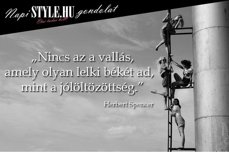 """""""Nincs az a vallás, amely olyan lelki békét ad, mint a jólöltözöttség"""" Herbert Spencer www.stylemagazin.hu"""