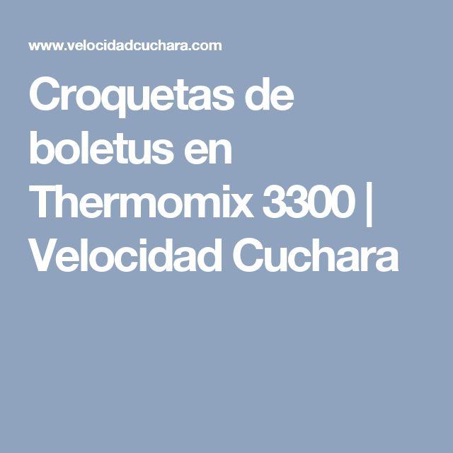 Croquetas de boletus en Thermomix 3300 | Velocidad Cuchara
