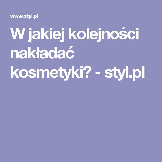 W jakiej kolejności nakładać kosmetyki? - styl.pl