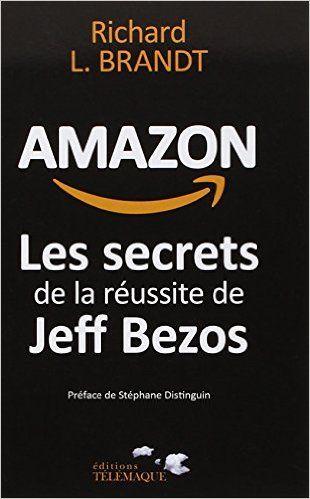 Amazon.fr - Amazon, les secrets de la réussite de Jeff Bezos - Richard Brandt - Livres