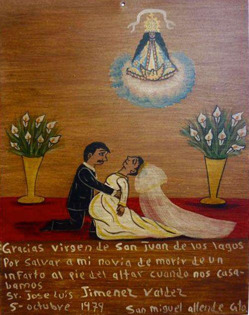 Благодарю Деву Сан-Хуанскую за то, что спасла мою невесту от смерти, когда во время нашего венчания у нее случился инфаркт прямо у алтаря.  Хосе-Луис Хименес Вальдес. Сан-Мигель-де-Альенде, 5 октября 1979.