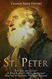 Free Kindle Book -   St. Peter: The Life and Legacy of Jesus Christ?s Most Important Disciple