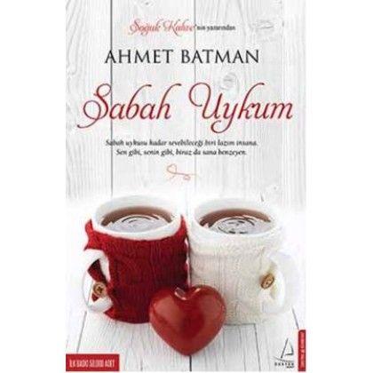 Sabah Uykum-Ahmet Batman  Belki bir kitabın aynı sayfasında ağlamışızdır. İşte bu haberimiz olmadığı halde dünyanın en güzel karşılaşması olabilir.