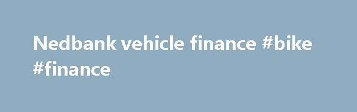 Nedbank vehicle finance #bike #finance http://finances.nef2.com/nedbank-vehicle-finance-bike-finance/  #nedbank vehicle finance # Peter van Noord Nedbank Dear Nedbank. MFC, your vehicle finance company, is nothing but pathetic. Two weeks ago I paid the settlement amount on a vehicle, and the eNaTIS document is still in their possession. And they refuse to supply documentation required by the Traffic department, even after their client, whom I purchased the vehicle from, requested it – he…