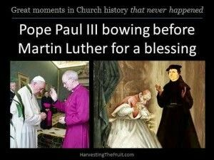 """""""Great"""" moments in Church history that NEVER happened: Pope Paul III bowing before Martin Luther for a blessing..."""