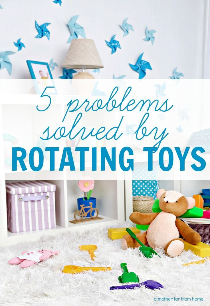 5 problems solved by rotating toys and reasons why it is so helpful for moms and kids.