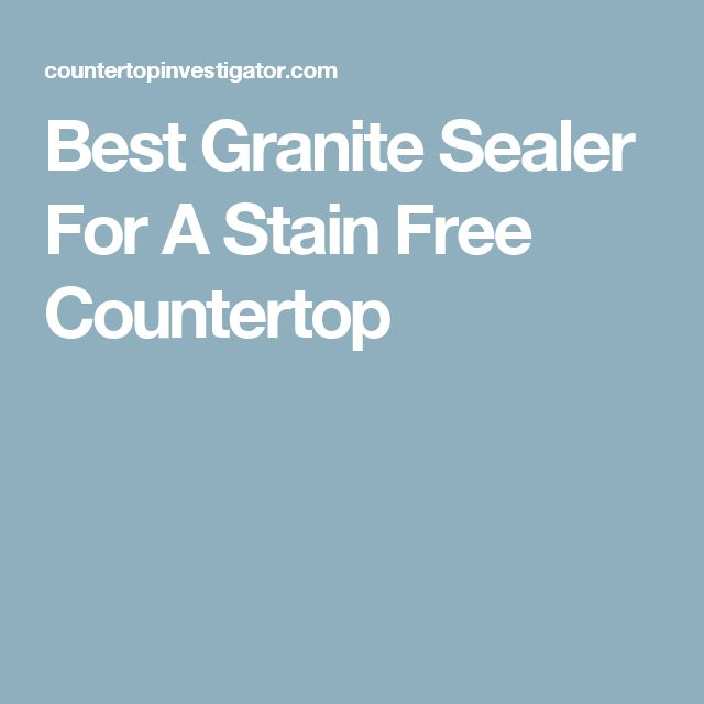 Best Granite Sealer For A Stain Free Countertop
