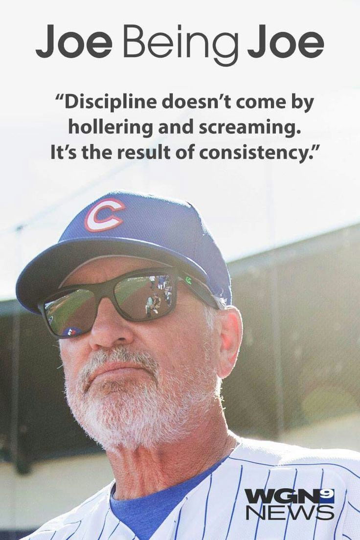 Words of wisdom from Joe Maddon, manager of the 2016 World Champion Chicago Cubs