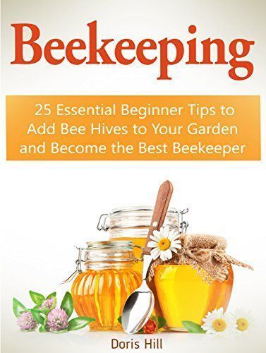 Spectacular FREE TODAY Beekeeping Essential Beginner Tips to Add Bee Hives to Your Garden