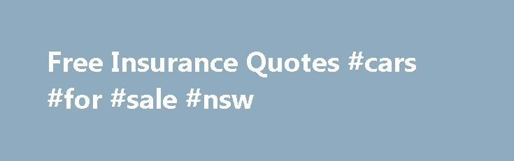 Free Insurance Quotes #cars #for #sale #nsw http://nef2.com/free-insurance-quotes-cars-for-sale-nsw/  #free car insurance quotes # Get Free Insurance Quotes Today! Fast, Free Rate Quotes Busy lives call for simplicity and convenience. And when it comes to finding insurance, nothing makes your life easier than free insurance quotes. So make things easy on yourself. When it's time to shop your insurance rates, let us streamline the...