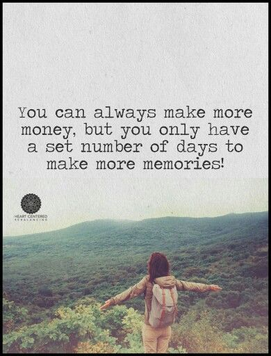 Yes! I always say this.....life isn't about working to pay bills or buy material items.