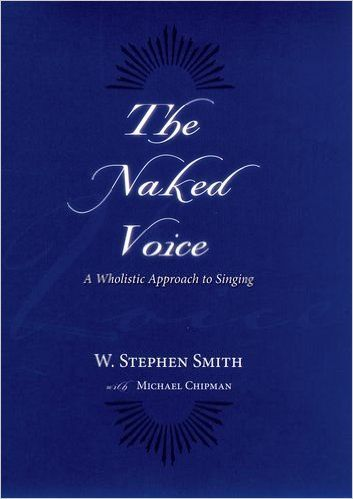 The Naked Voice: A Wholistic Approach to Singing: W. Stephen Smith, Michael Chipman: 9780195300505: Amazon.com: Books