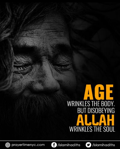 Age wrinkles the body, but disobeying #Allah wrinkles the Soul. #islamicquotes #islamicphotos #muslimquotes #islam