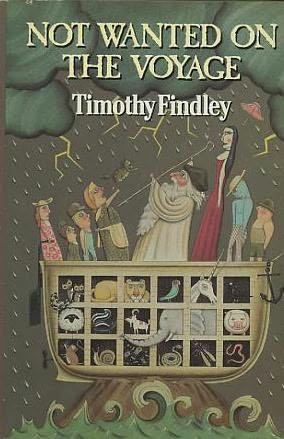 Not Wanted on the Voyage - Timothy Findley.