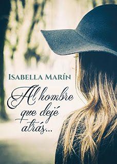 Al hombre que dejé atrás – Isabella Marín,Descargar gratis