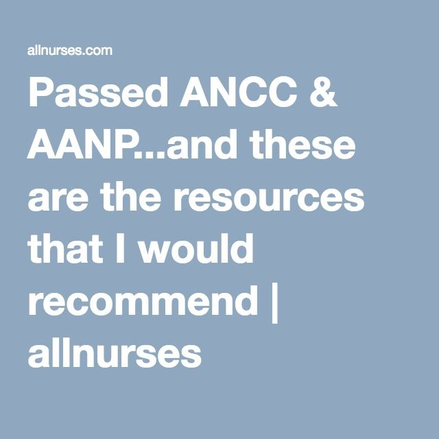 Passed ANCC & AANP...and these are the resources that I would recommend | allnurses