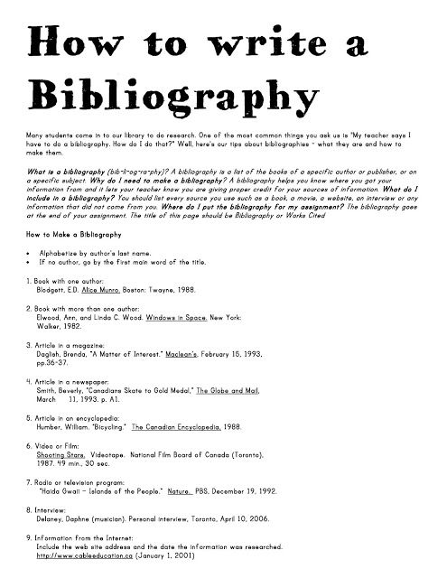 how to write a bibliography paper So, bibliography means listing all the sources which you have consulted while writing your essay or research article the sources may be in the form of printed and online books, websites, web documents, web blogs, newspaper articles, journals, pod casts, wikis, unpublished material, maps etc citation ensures that the.