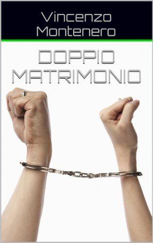 Doppio Matrimonio di Vincenzo Montenero https://www.amazon.it/dp/B00I2TPLMI/ref=cm_sw_r_pi_dp_KEVJxb3KMSQ1Q