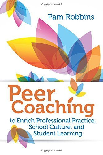 Peer coaching to enrich professional practice, school culture, and student learning. (2015). by Pam Robbins.