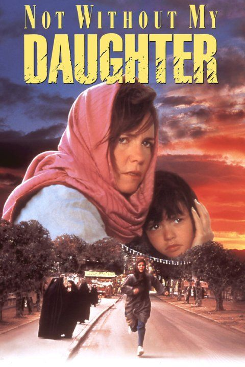 Not Without My Daughter (1991)  An American woman, trapped in Islamic Iran by her husband, must find a way to escape with her daughter as well.  Director:Brian Gilbert Writers:Betty Mahmoody (book), William Hoffer (book), David W. Rintels (screenplay) Stars:Sally Field, Alfred Molina, Sheila Rosenthal