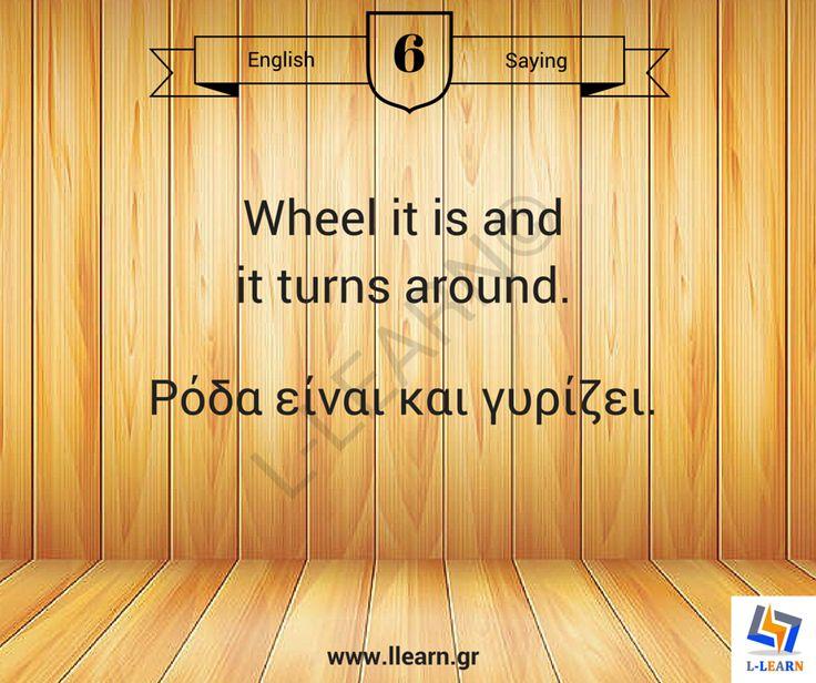 Wheel it is and it turns around. #παροιμίες #Αγγλικά #Ελληνικά
